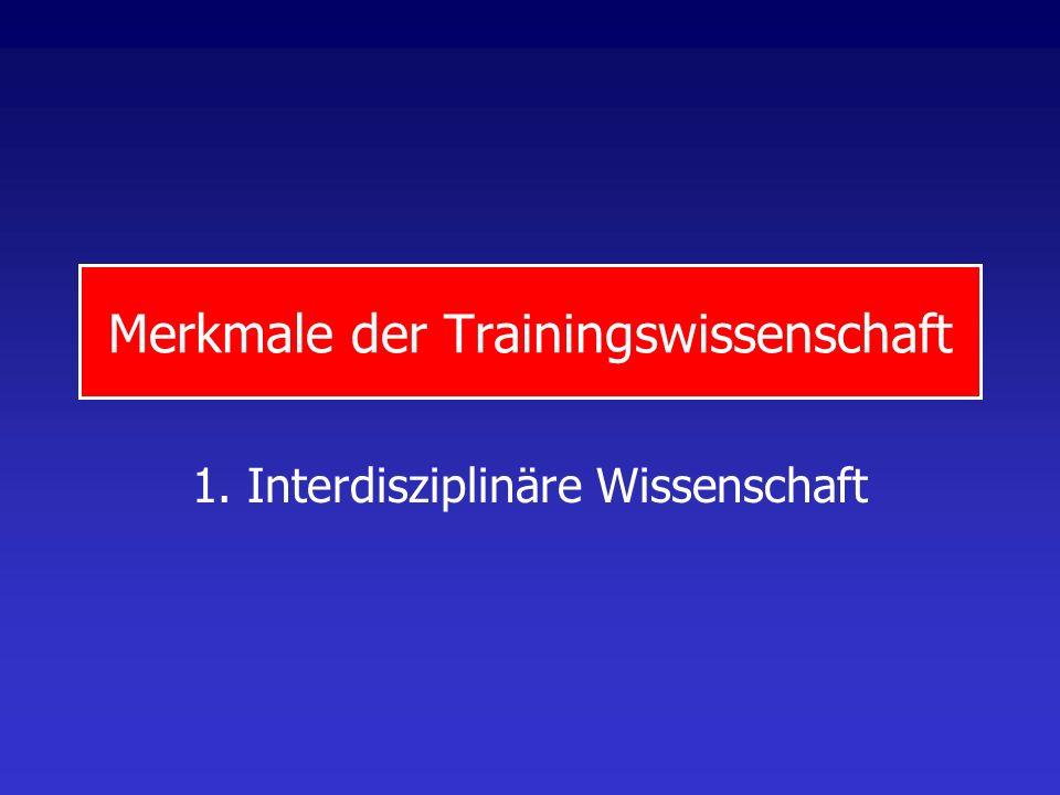 Merkmale der Trainingswissenschaft 1. Interdisziplinäre Wissenschaft
