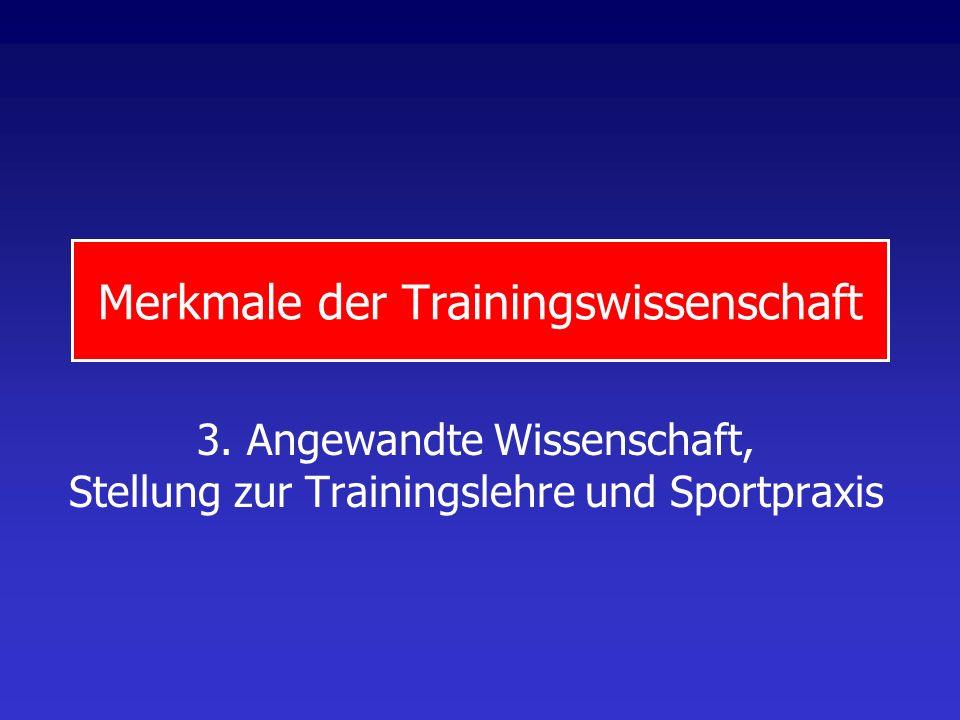 Merkmale der Trainingswissenschaft 3. Angewandte Wissenschaft, Stellung zur Trainingslehre und Sportpraxis