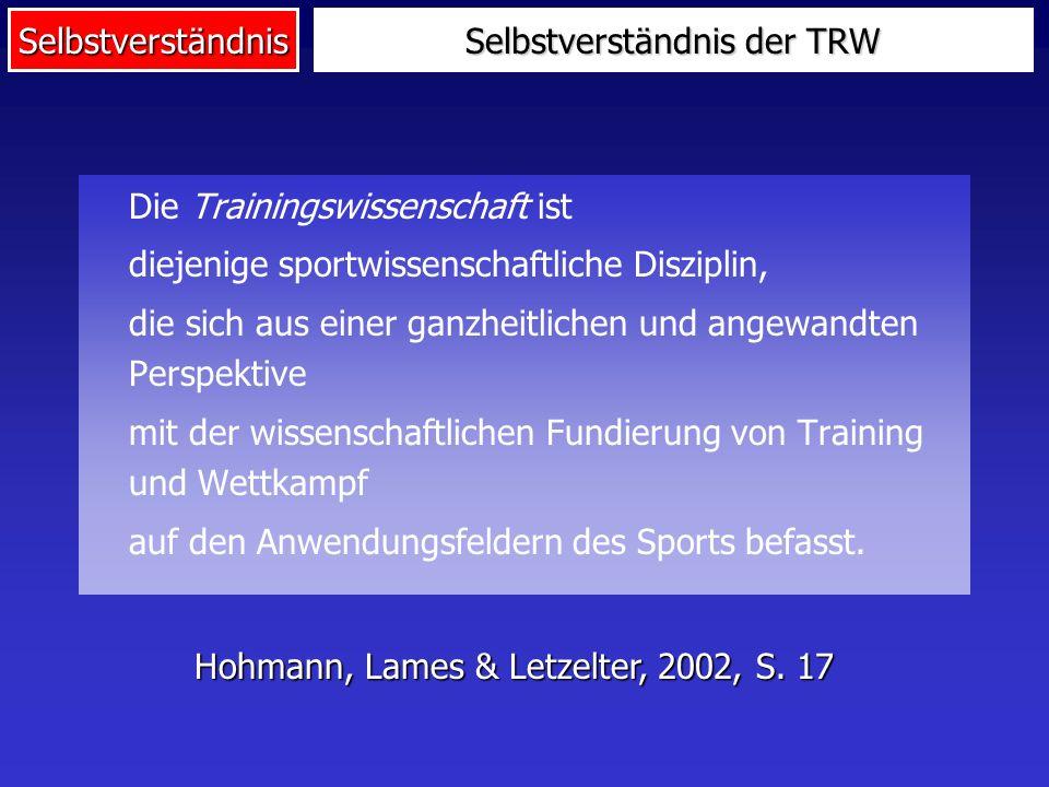 Selbstverständnis Selbstverständnis der TRW Die Trainingswissenschaft ist diejenige sportwissenschaftliche Disziplin, die sich aus einer ganzheitlichen und angewandten Perspektive mit der wissenschaftlichen Fundierung von Training und Wettkampf auf den Anwendungsfeldern des Sports befasst.