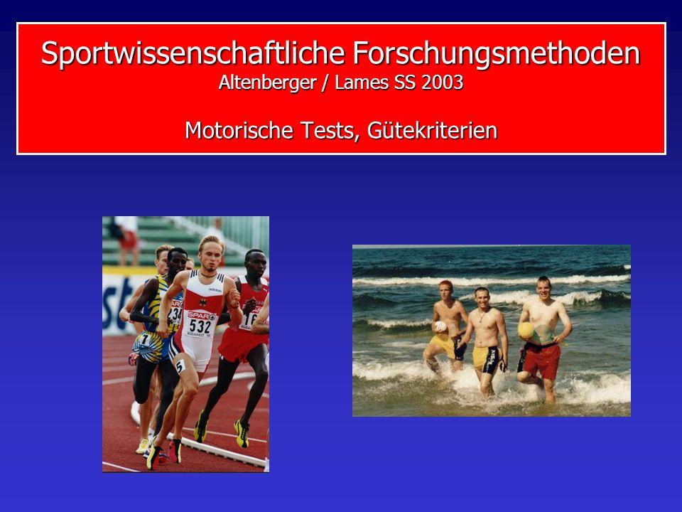Sportwissenschaftliche Forschungsmethoden Altenberger / Lames SS 2003 Motorische Tests, Gütekriterien