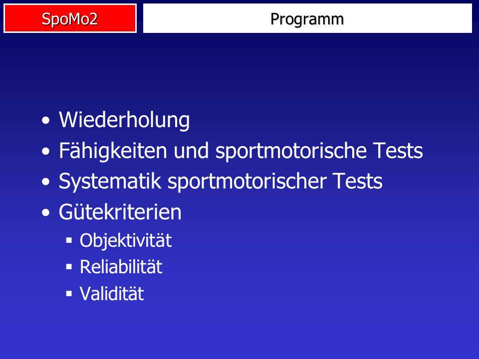 SpoMo2Programm Wiederholung Fähigkeiten und sportmotorische Tests Systematik sportmotorischer Tests Gütekriterien Objektivität Reliabilität Validität