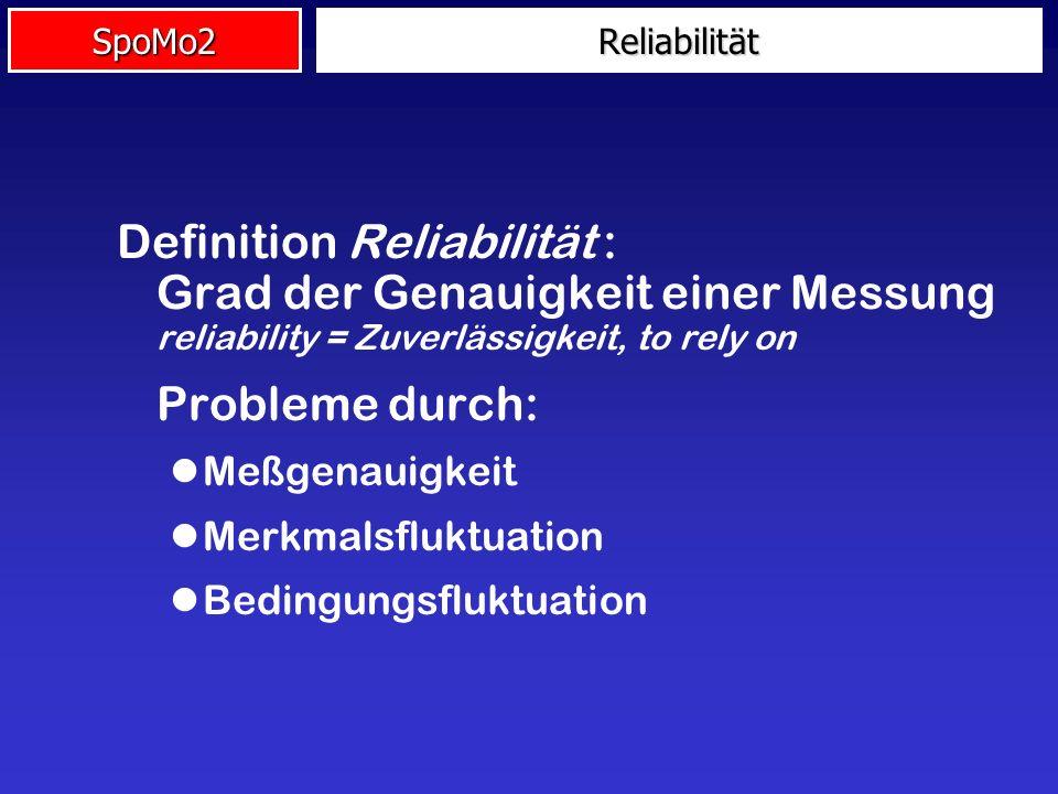 SpoMo2 Definition Reliabilität : Grad der Genauigkeit einer Messung reliability = Zuverlässigkeit, to rely on Probleme durch: lMeßgenauigkeit lMerkmal