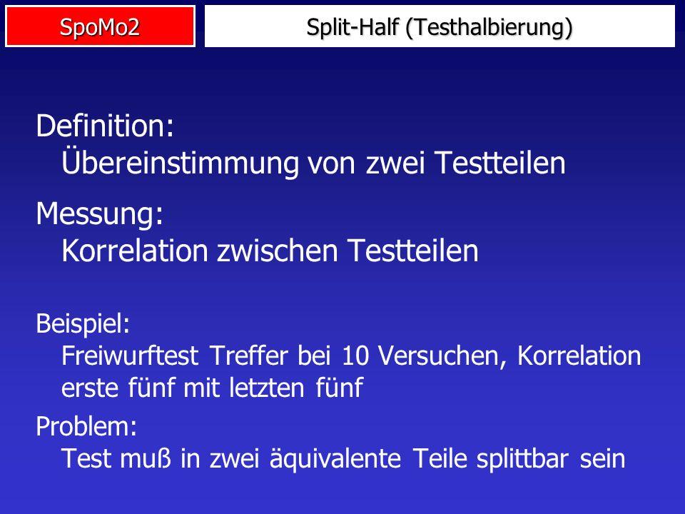 SpoMo2 Definition: Übereinstimmung von zwei Testteilen Messung: Korrelation zwischen Testteilen Beispiel: Freiwurftest Treffer bei 10 Versuchen, Korre