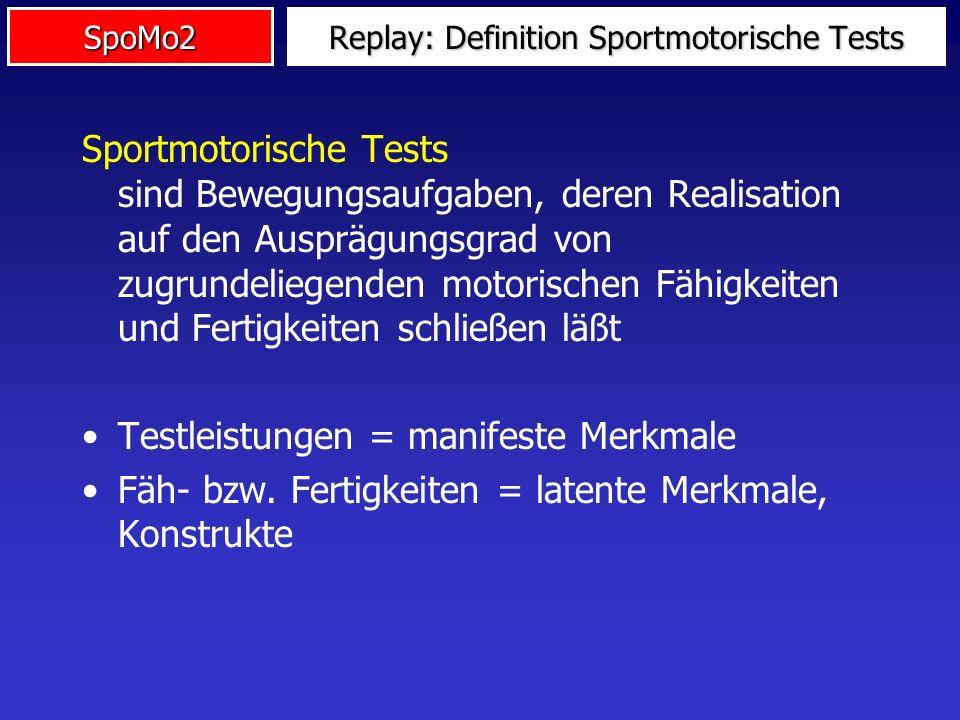 SpoMo2 Replay: Definition Sportmotorische Tests Sportmotorische Tests sind Bewegungsaufgaben, deren Realisation auf den Ausprägungsgrad von zugrundeli