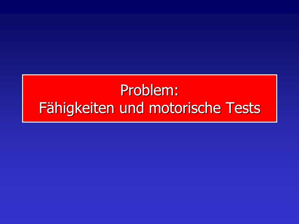 Problem: Fähigkeiten und motorische Tests