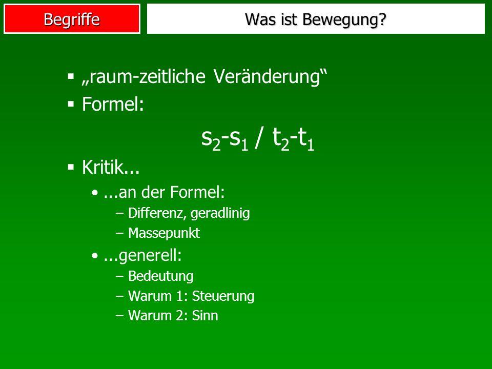 Begriffe raum-zeitliche Veränderung Formel: s 2 -s 1 / t 2 -t 1 Kritik......an der Formel: –Differenz, geradlinig –Massepunkt...generell: –Bedeutung –
