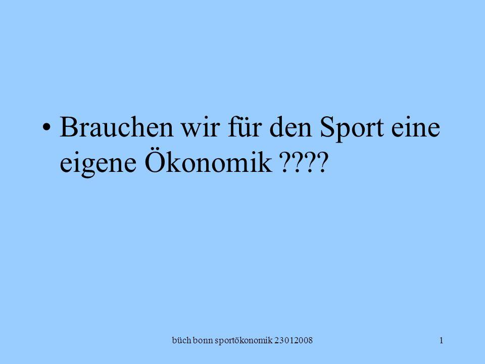 büch bonn sportökonomik 230120081 Brauchen wir für den Sport eine eigene Ökonomik ????