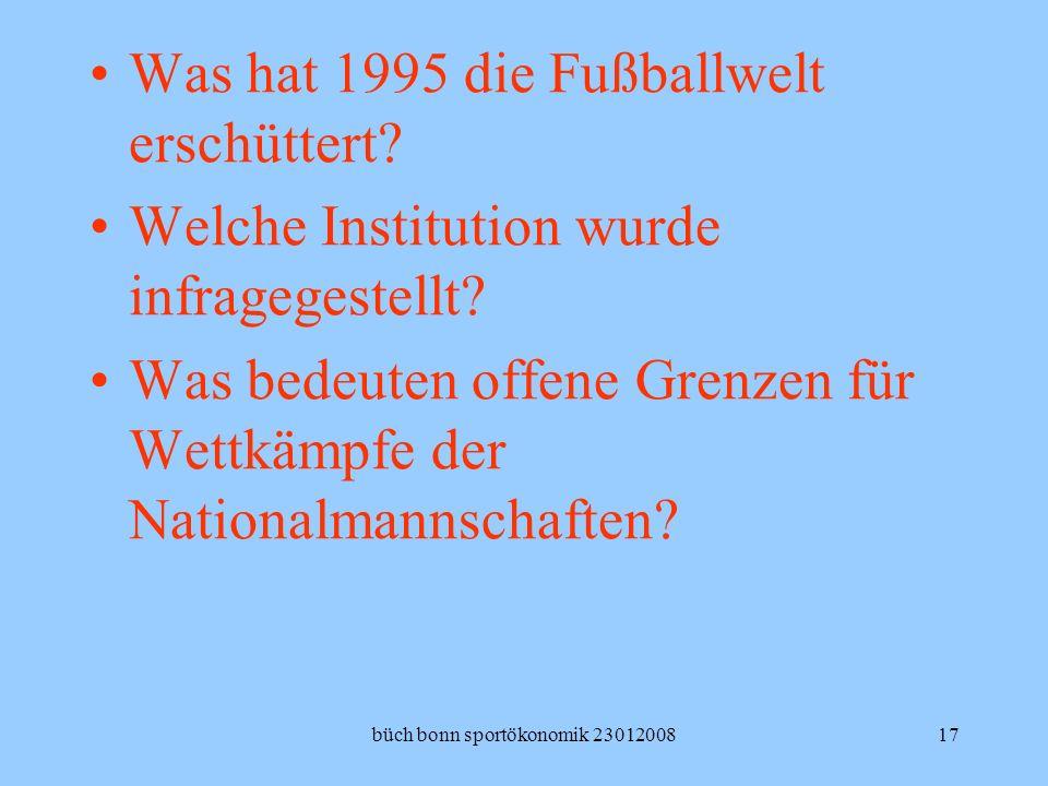 büch bonn sportökonomik 2301200817 Was hat 1995 die Fußballwelt erschüttert? Welche Institution wurde infragegestellt? Was bedeuten offene Grenzen für