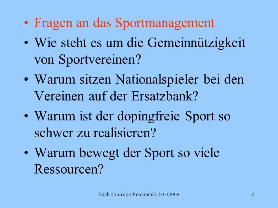 büch bonn sportökonomik 230120082 Fragen an das Sportmanagement Wie steht es um die Gemeinnützigkeit von Sportvereinen? Warum sitzen Nationalspieler b