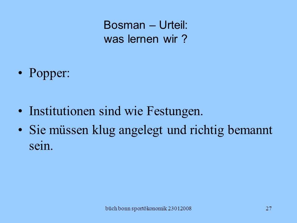 büch bonn sportökonomik 2301200827 Bosman – Urteil: was lernen wir ? Popper: Institutionen sind wie Festungen. Sie müssen klug angelegt und richtig be