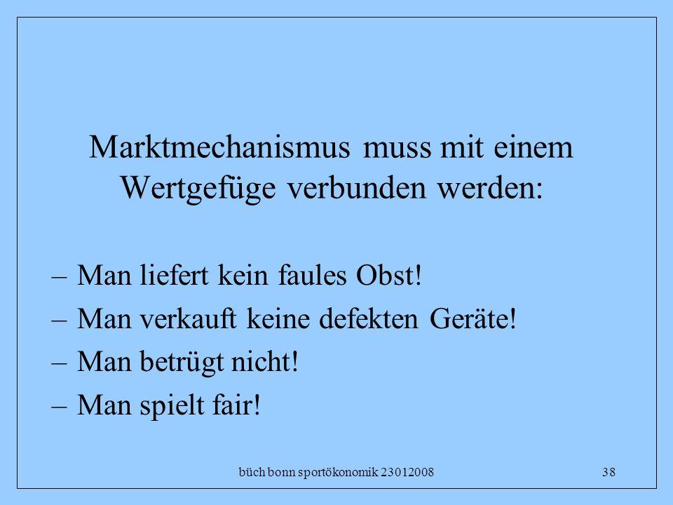 büch bonn sportökonomik 2301200838 Marktmechanismus muss mit einem Wertgefüge verbunden werden: –Man liefert kein faules Obst! –Man verkauft keine def