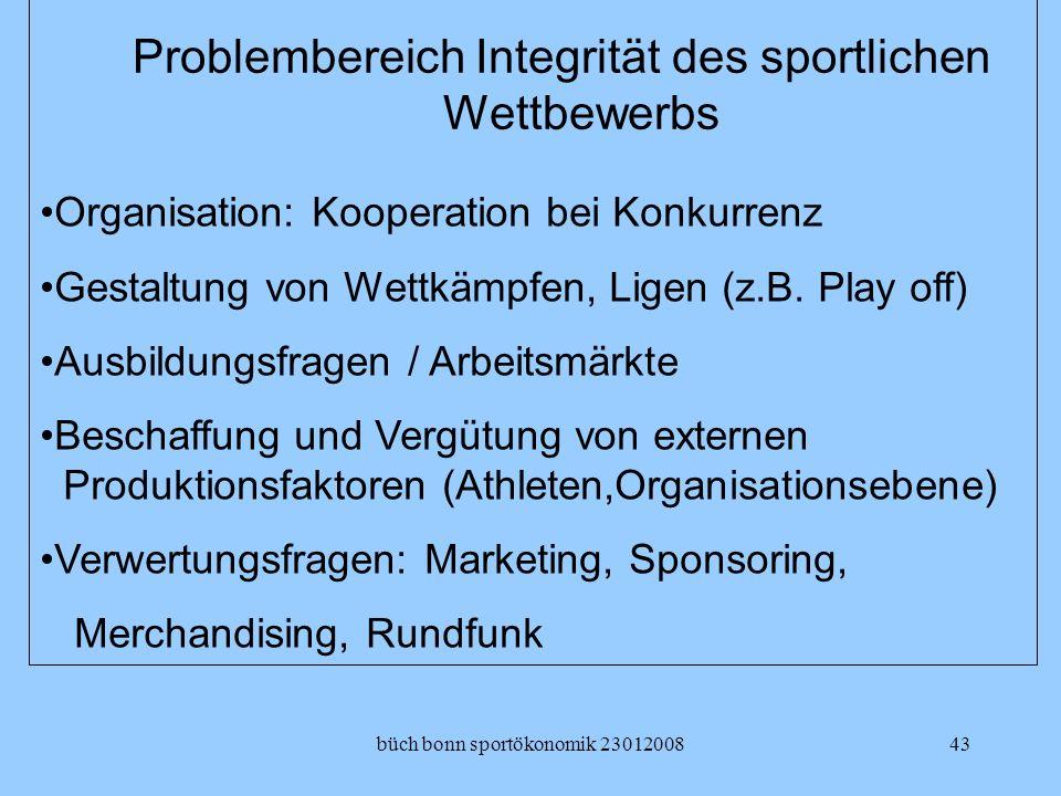 büch bonn sportökonomik 2301200843 Problembereich Integrität des sportlichen Wettbewerbs Organisation: Kooperation bei Konkurrenz Gestaltung von Wettk