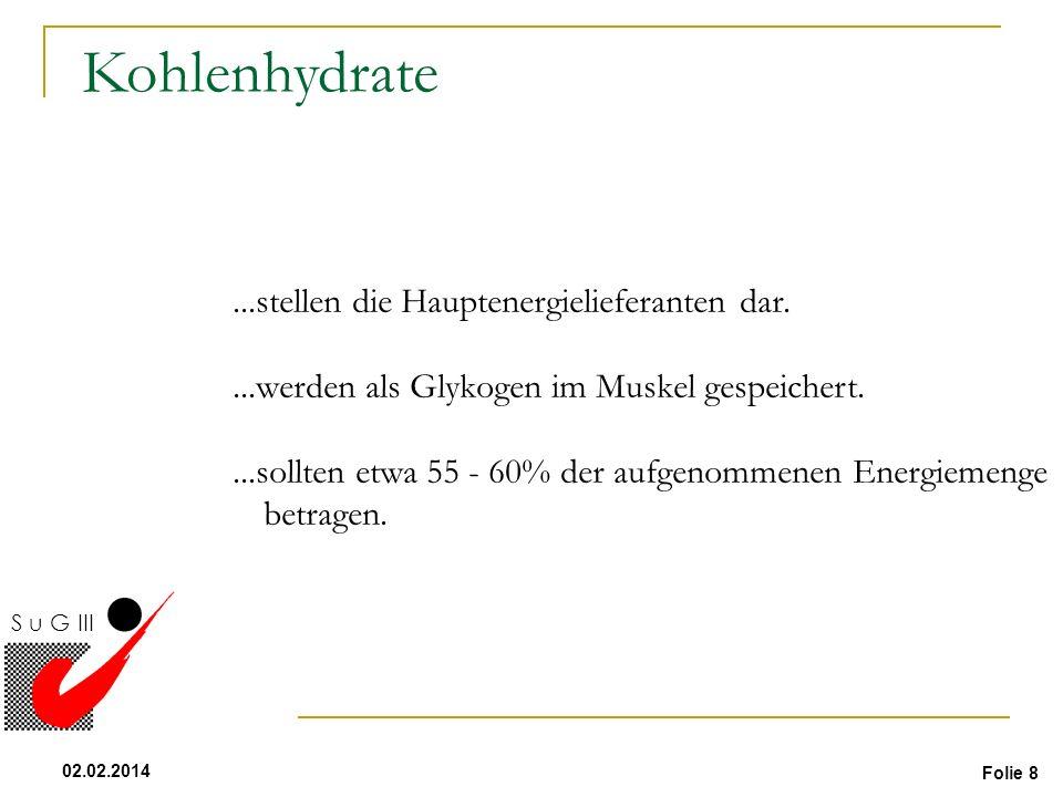Folie 8 02.02.2014 S u G III...stellen die Hauptenergielieferanten dar....werden als Glykogen im Muskel gespeichert....sollten etwa 55 - 60% der aufge