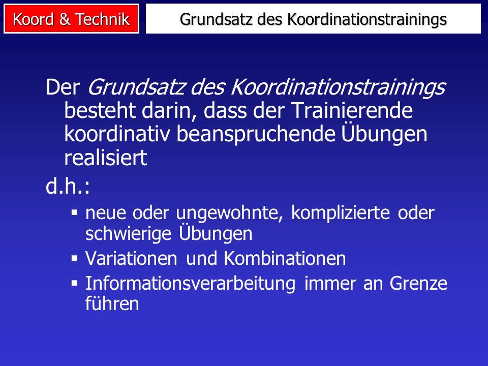 Koord & Technik Der Grundsatz des Koordinationstrainings besteht darin, dass der Trainierende koordinativ beanspruchende Übungen realisiert d.h.: neue