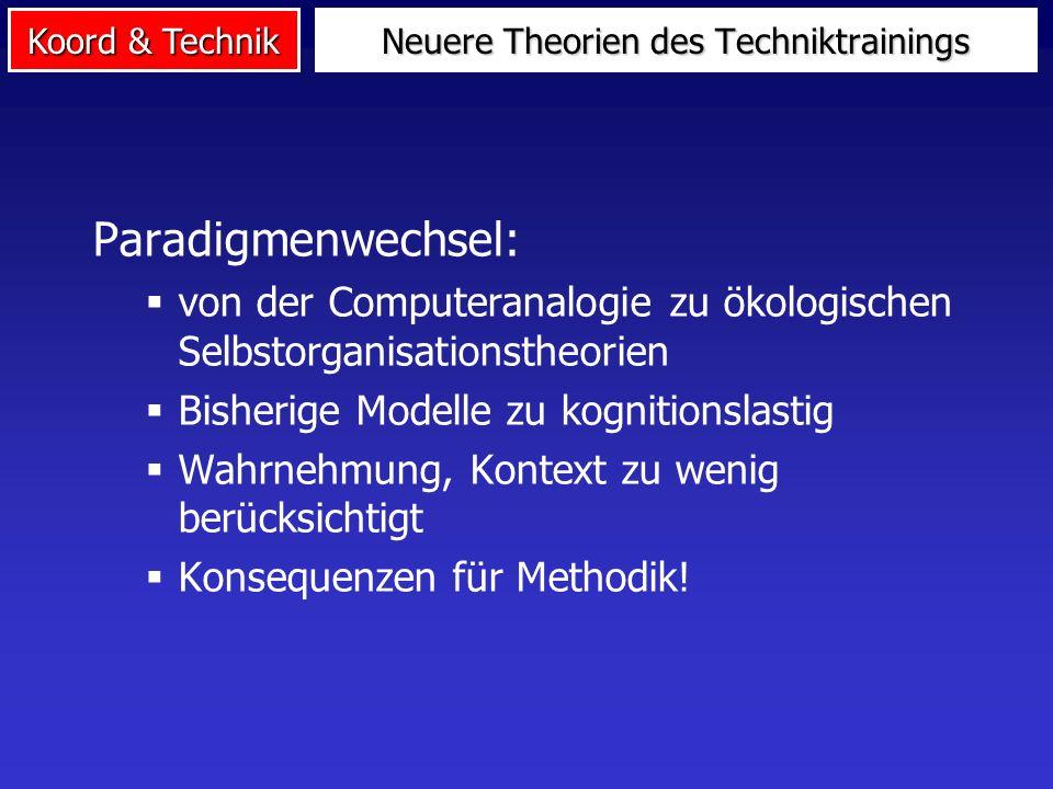 Koord & Technik Paradigmenwechsel: von der Computeranalogie zu ökologischen Selbstorganisationstheorien Bisherige Modelle zu kognitionslastig Wahrnehm