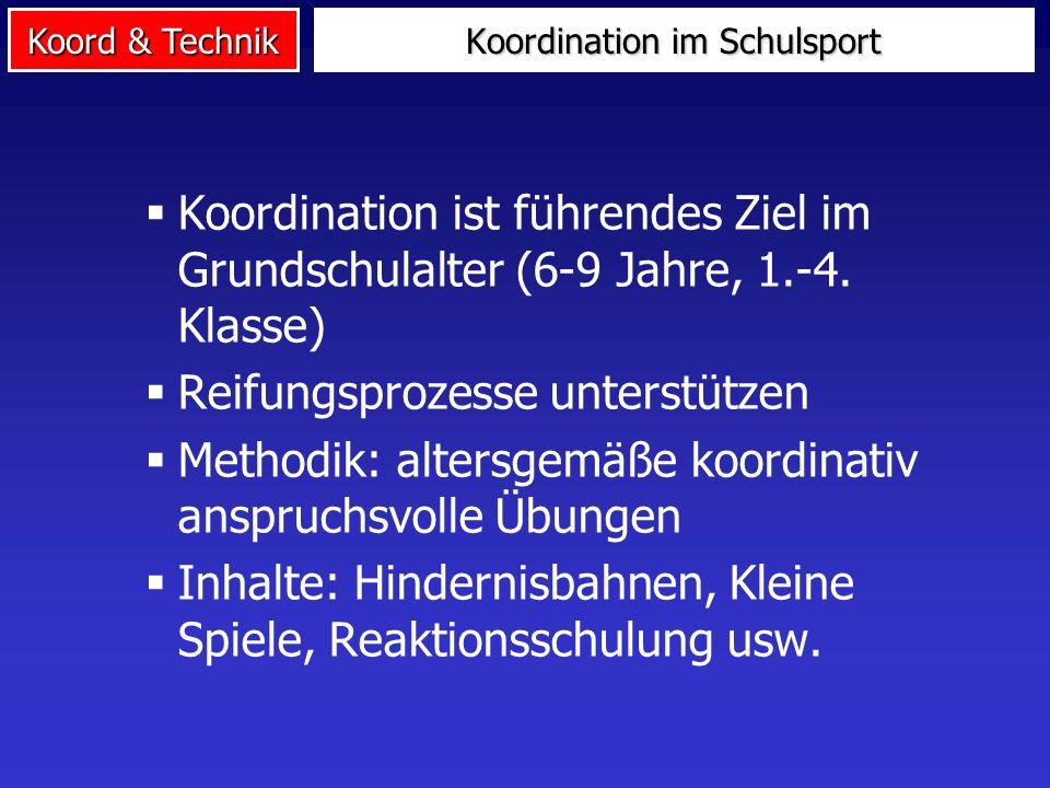 Koord & Technik Koordination ist führendes Ziel im Grundschulalter (6-9 Jahre, 1.-4. Klasse) Reifungsprozesse unterstützen Methodik: altersgemäße koor