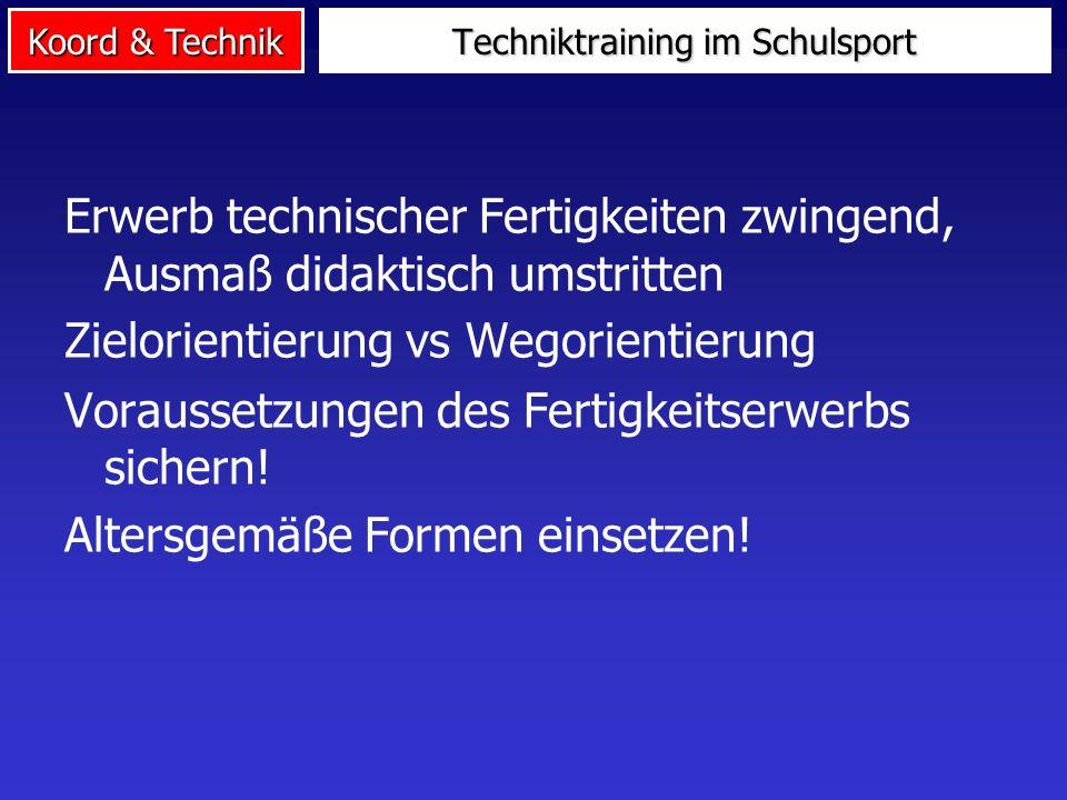 Koord & Technik Erwerb technischer Fertigkeiten zwingend, Ausmaß didaktisch umstritten Zielorientierung vs Wegorientierung Voraussetzungen des Fertigk