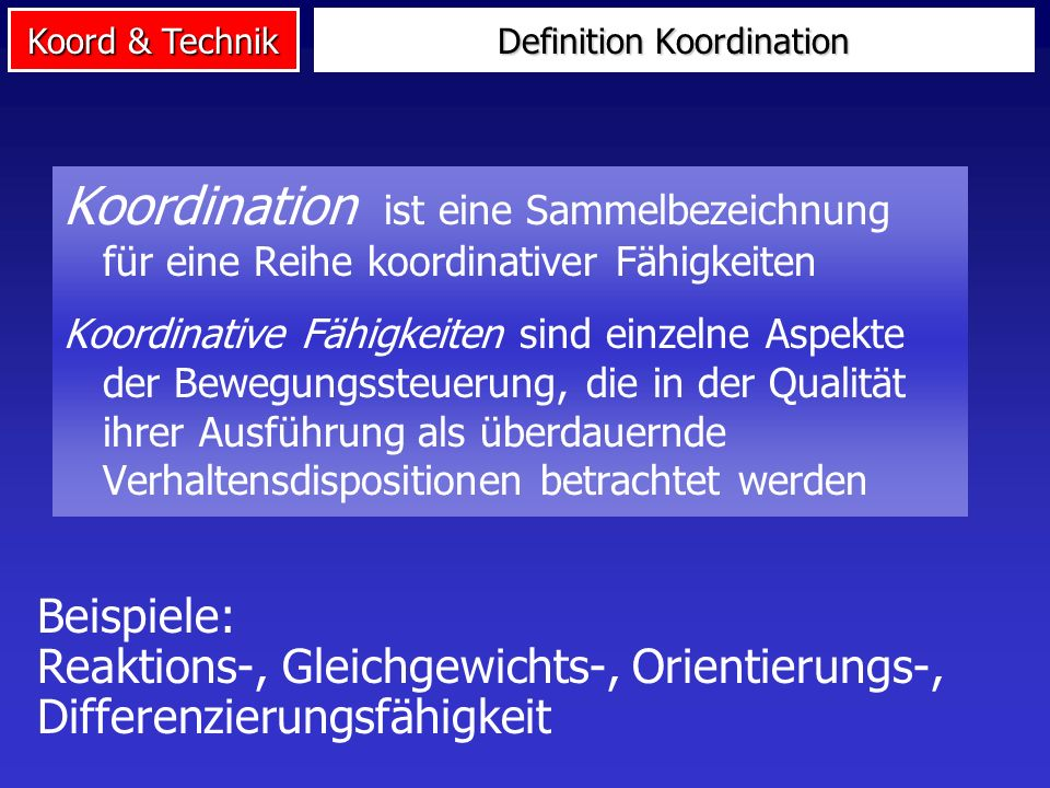 Koord & Technik Sportliche Technik ist eine Sammelbezeichnung für eine Reihe technischer Fertigkeiten eines Sportlers/einer Sportart Eine technische Fertigkeit ist eine erprobte, zweckmäßige und effektive Bewegungsfolge zur Lösung einer definierten Aufgabe in Sportsituationen Definition Technik