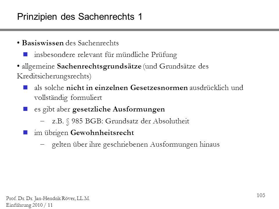 105 Prof. Dr. Dr. Jan-Hendrik Röver, LL.M. Einführung 2010 / 11 Prinzipien des Sachenrechts 1 Basiswissen des Sachenrechts insbesondere relevant für m