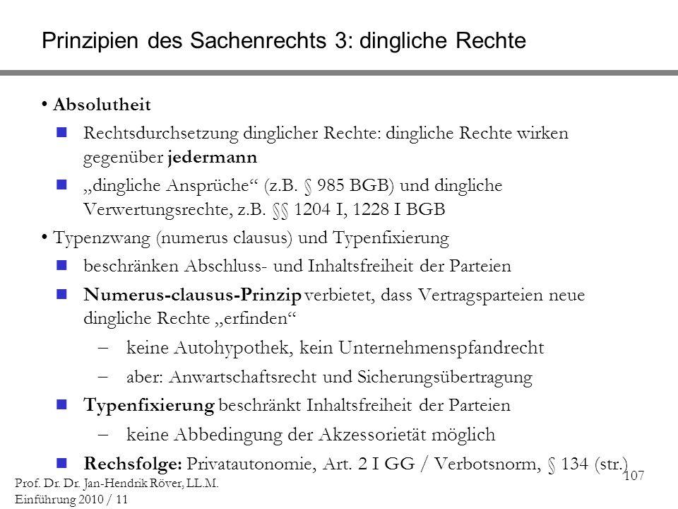 107 Prof. Dr. Dr. Jan-Hendrik Röver, LL.M. Einführung 2010 / 11 Prinzipien des Sachenrechts 3: dingliche Rechte Absolutheit Rechtsdurchsetzung dinglic