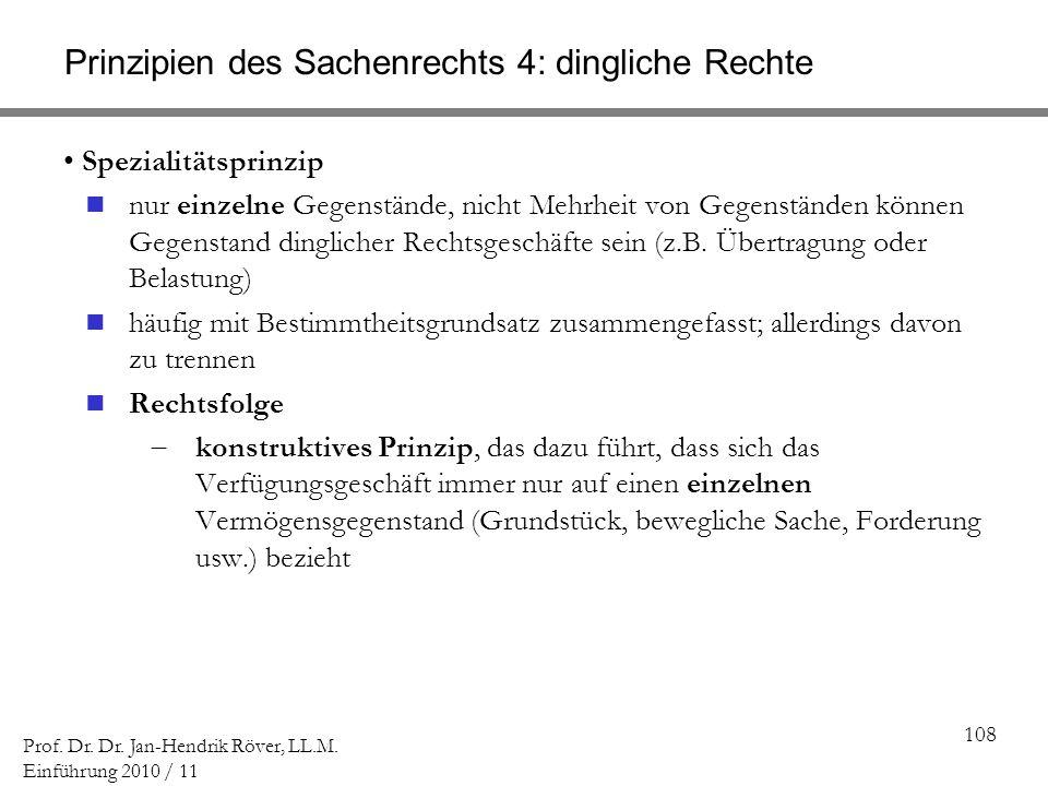 108 Prof. Dr. Dr. Jan-Hendrik Röver, LL.M. Einführung 2010 / 11 Prinzipien des Sachenrechts 4: dingliche Rechte Spezialitätsprinzip nur einzelne Gegen