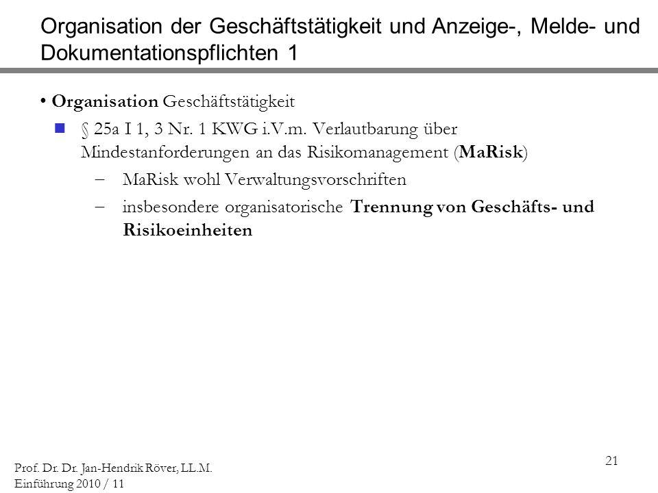 21 Prof. Dr. Dr. Jan-Hendrik Röver, LL.M. Einführung 2010 / 11 Organisation der Geschäftstätigkeit und Anzeige-, Melde- und Dokumentationspflichten 1