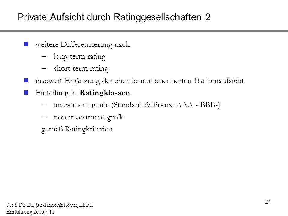 24 Prof. Dr. Dr. Jan-Hendrik Röver, LL.M. Einführung 2010 / 11 Private Aufsicht durch Ratinggesellschaften 2 weitere Differenzierung nach long term ra