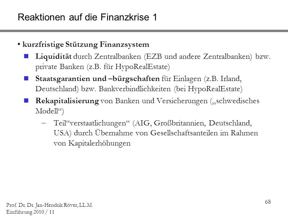 68 Prof. Dr. Dr. Jan-Hendrik Röver, LL.M. Einführung 2010 / 11 Reaktionen auf die Finanzkrise 1 kurzfristige Stützung Finanzsystem Liquidität durch Ze