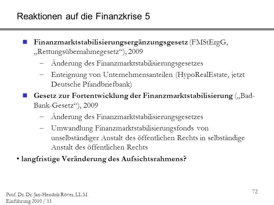 72 Prof. Dr. Dr. Jan-Hendrik Röver, LL.M. Einführung 2010 / 11 Reaktionen auf die Finanzkrise 5 Finanzmarktstabilisierungsergänzungsgesetz (FMStErgG,