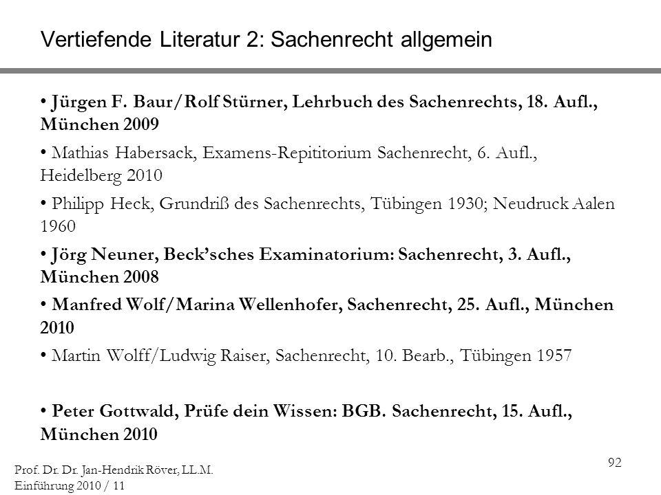 92 Prof. Dr. Dr. Jan-Hendrik Röver, LL.M. Einführung 2010 / 11 Vertiefende Literatur 2: Sachenrecht allgemein Jürgen F. Baur/Rolf Stürner, Lehrbuch de