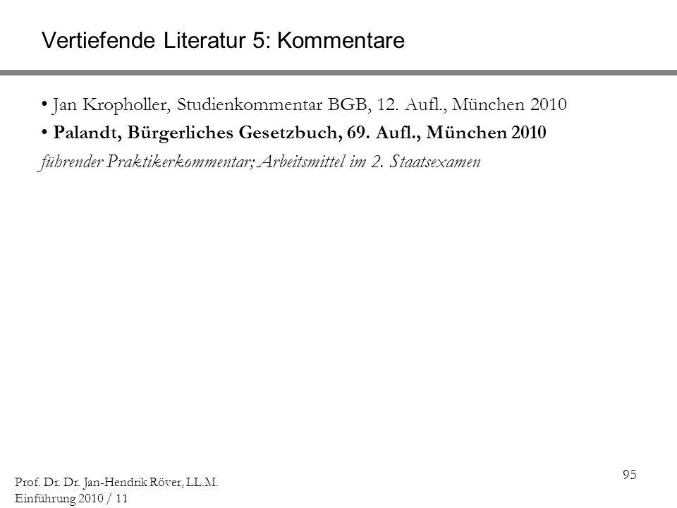 95 Prof. Dr. Dr. Jan-Hendrik Röver, LL.M. Einführung 2010 / 11 Vertiefende Literatur 5: Kommentare Jan Kropholler, Studienkommentar BGB, 12. Aufl., Mü