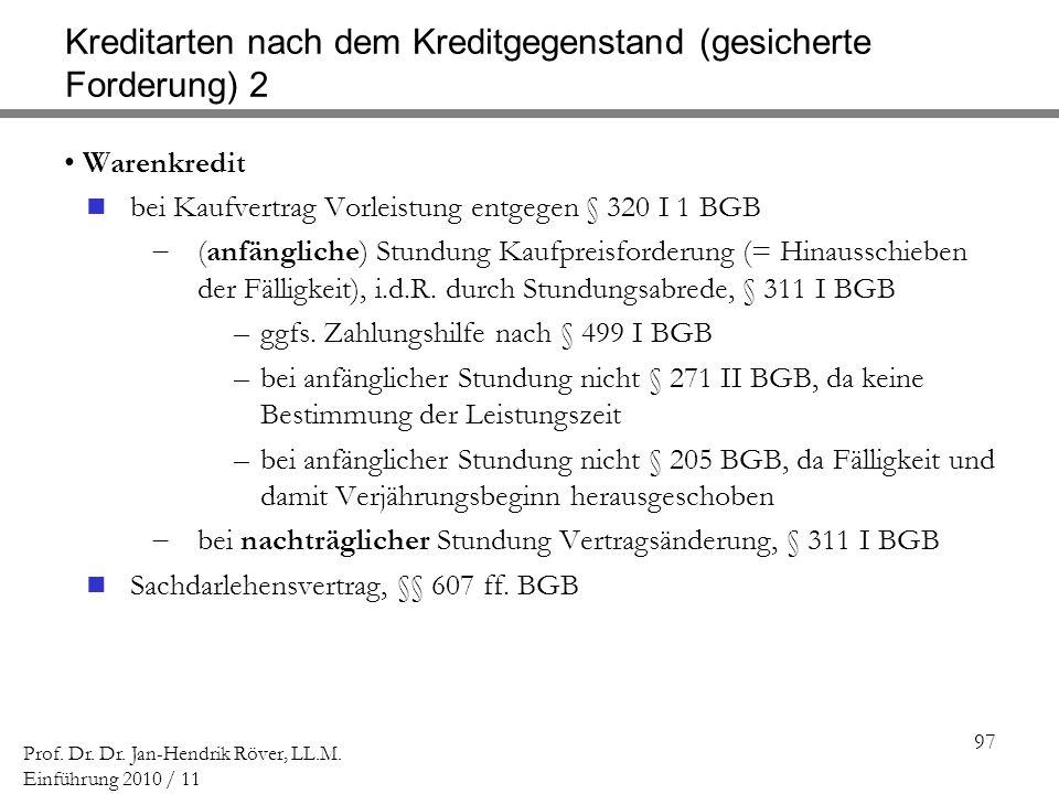 97 Prof. Dr. Dr. Jan-Hendrik Röver, LL.M. Einführung 2010 / 11 Kreditarten nach dem Kreditgegenstand (gesicherte Forderung) 2 Warenkredit bei Kaufvert