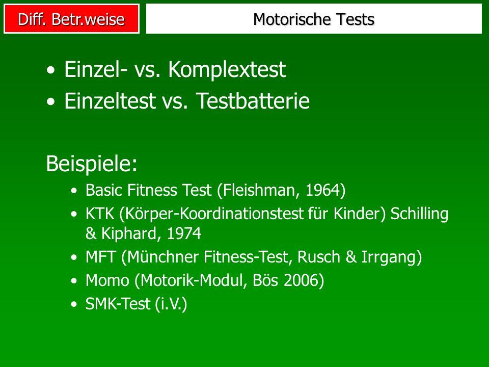 Diff. Betr.weise Motorische Tests Einzel- vs. Komplextest Einzeltest vs. Testbatterie Beispiele: Basic Fitness Test (Fleishman, 1964) KTK (Körper-Koor