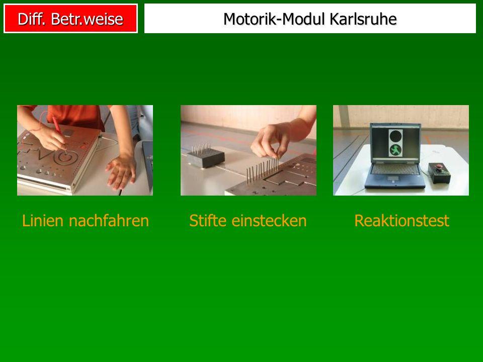 Diff. Betr.weise Motorik-Modul Karlsruhe Linien nachfahrenStifte einsteckenReaktionstest