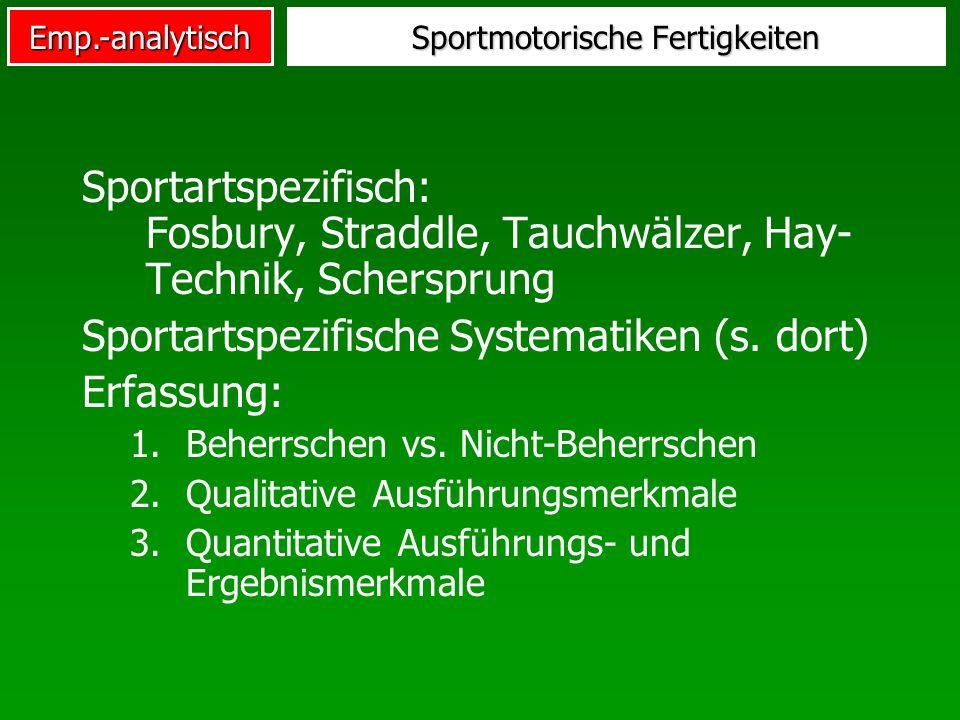 Emp.-analytisch Sportmotorische Fertigkeiten Sportartspezifisch: Fosbury, Straddle, Tauchwälzer, Hay- Technik, Schersprung Sportartspezifische Systema