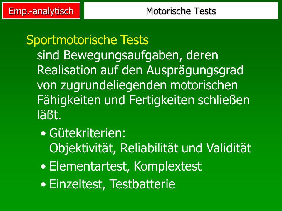 Emp.-analytisch Motorische Tests Sportmotorische Tests sind Bewegungsaufgaben, deren Realisation auf den Ausprägungsgrad von zugrundeliegenden motoris