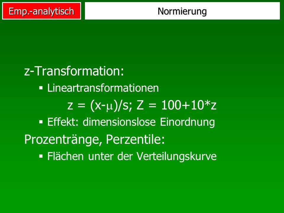 Emp.-analytischNormierung z-Transformation: Lineartransformationen z = (x- )/s; Z = 100+10*z Effekt: dimensionslose Einordnung Prozentränge, Perzentil