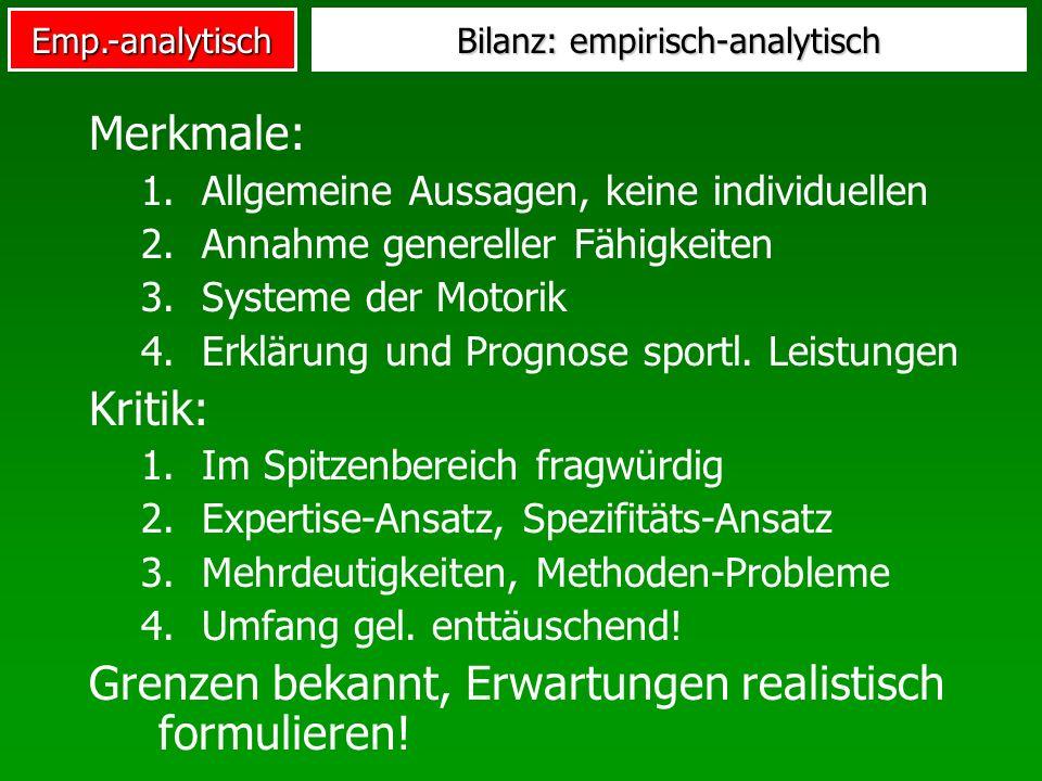 Emp.-analytisch Bilanz: empirisch-analytisch Merkmale: 1.Allgemeine Aussagen, keine individuellen 2.Annahme genereller Fähigkeiten 3.Systeme der Motor