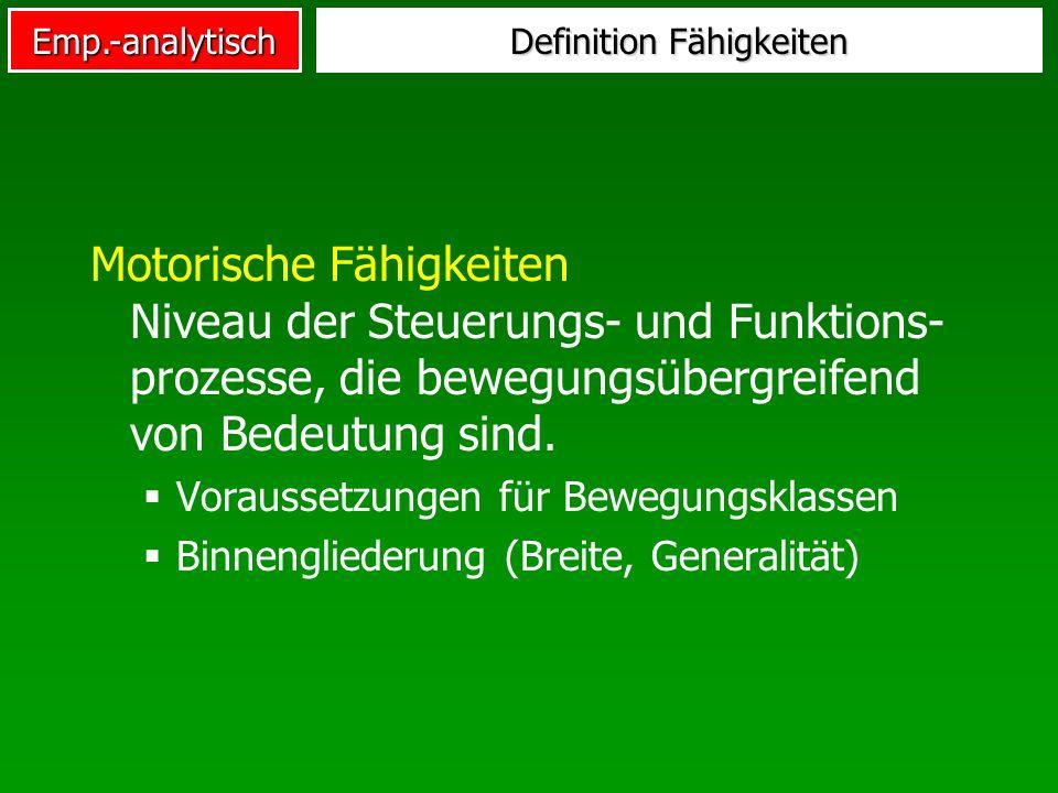 Emp.-analytisch Definition Fähigkeiten Motorische Fähigkeiten Niveau der Steuerungs- und Funktions- prozesse, die bewegungsübergreifend von Bedeutung