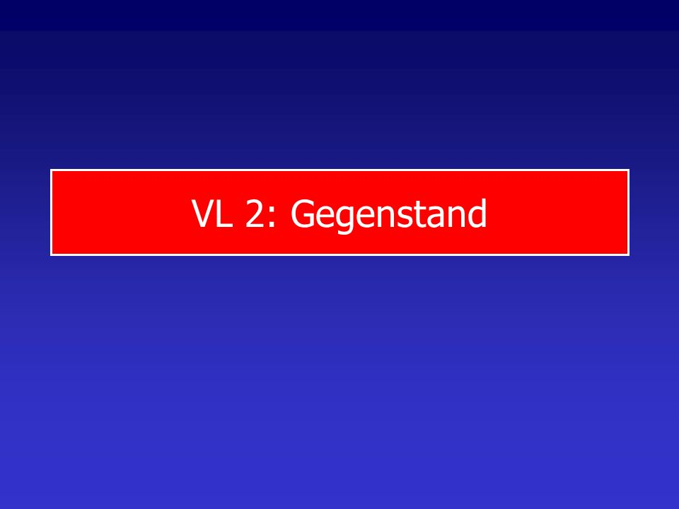 VL 2: Gegenstand