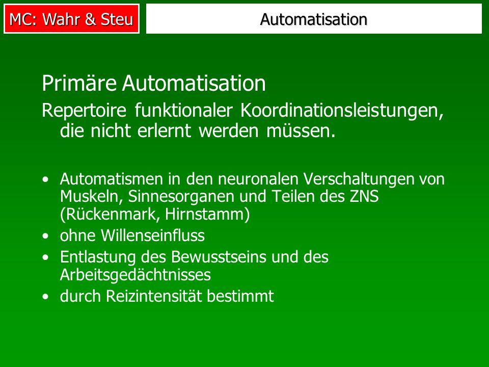 MC: Wahr & Steu Automatisation Primäre Automatisation Repertoire funktionaler Koordinationsleistungen, die nicht erlernt werden müssen. Automatismen i