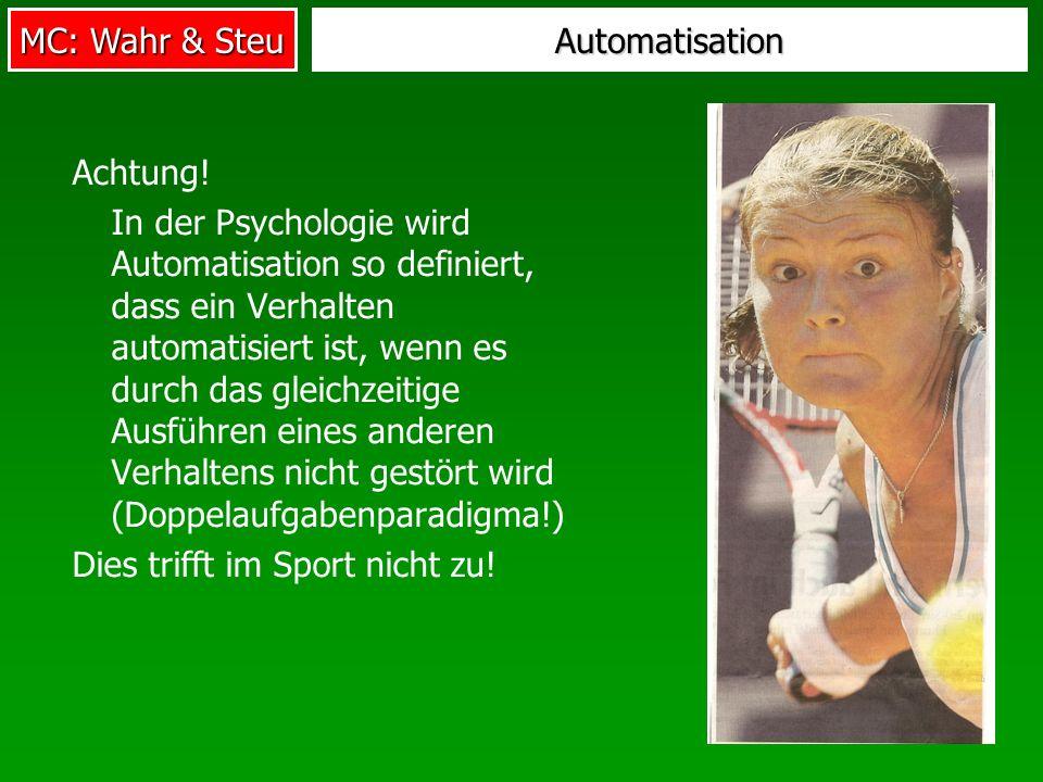 MC: Wahr & Steu Automatisation Achtung! In der Psychologie wird Automatisation so definiert, dass ein Verhalten automatisiert ist, wenn es durch das g