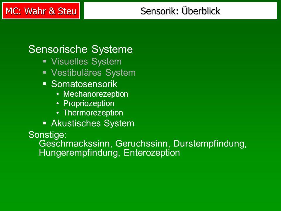 MC: Wahr & Steu Sensorik: Überblick Sensorische Systeme Visuelles System Vestibuläres System Somatosensorik Mechanorezeption Propriozeption Thermoreze