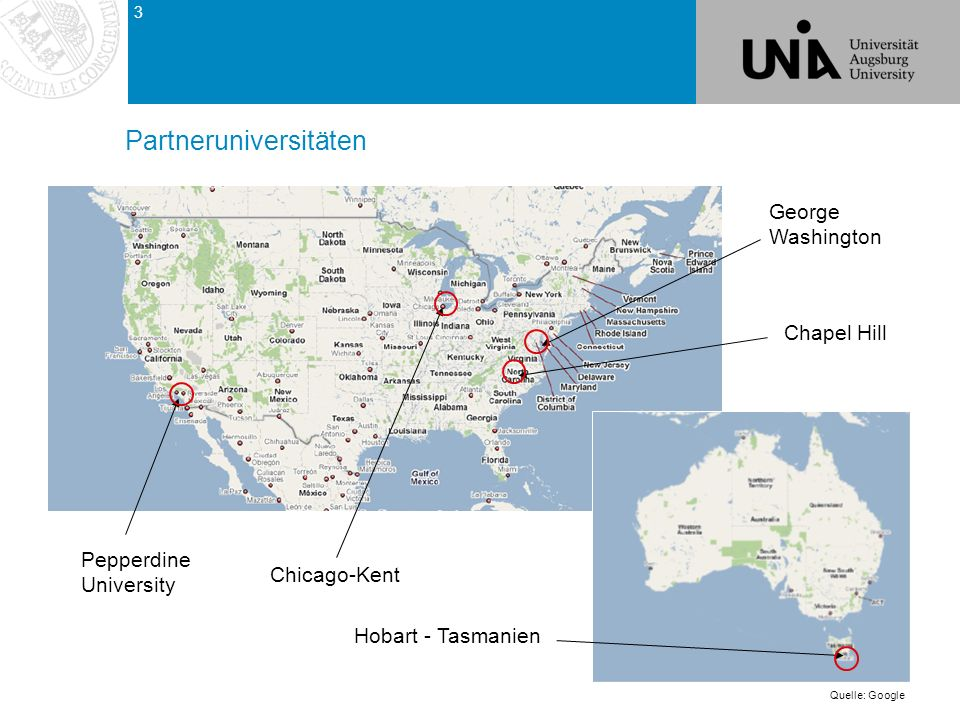Partneruniversitäten Quelle: Google Pepperdine University Chicago-Kent George Washington Chapel Hill Hobart - Tasmanien 3