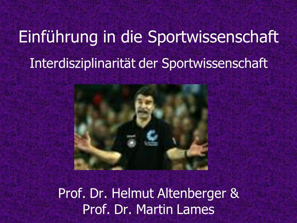 Einführung in die Sportwissenschaft Interdisziplinarität der Sportwissenschaft Prof. Dr. Helmut Altenberger & Prof. Dr. Martin Lames