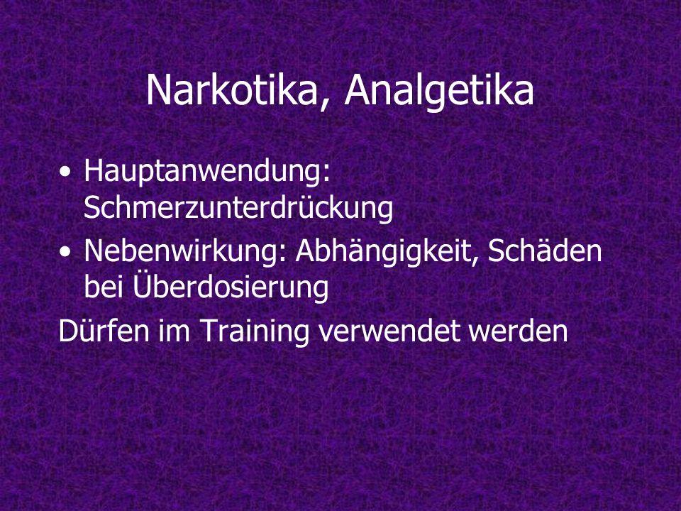 Narkotika, Analgetika Hauptanwendung: Schmerzunterdrückung Nebenwirkung: Abhängigkeit, Schäden bei Überdosierung Dürfen im Training verwendet werden