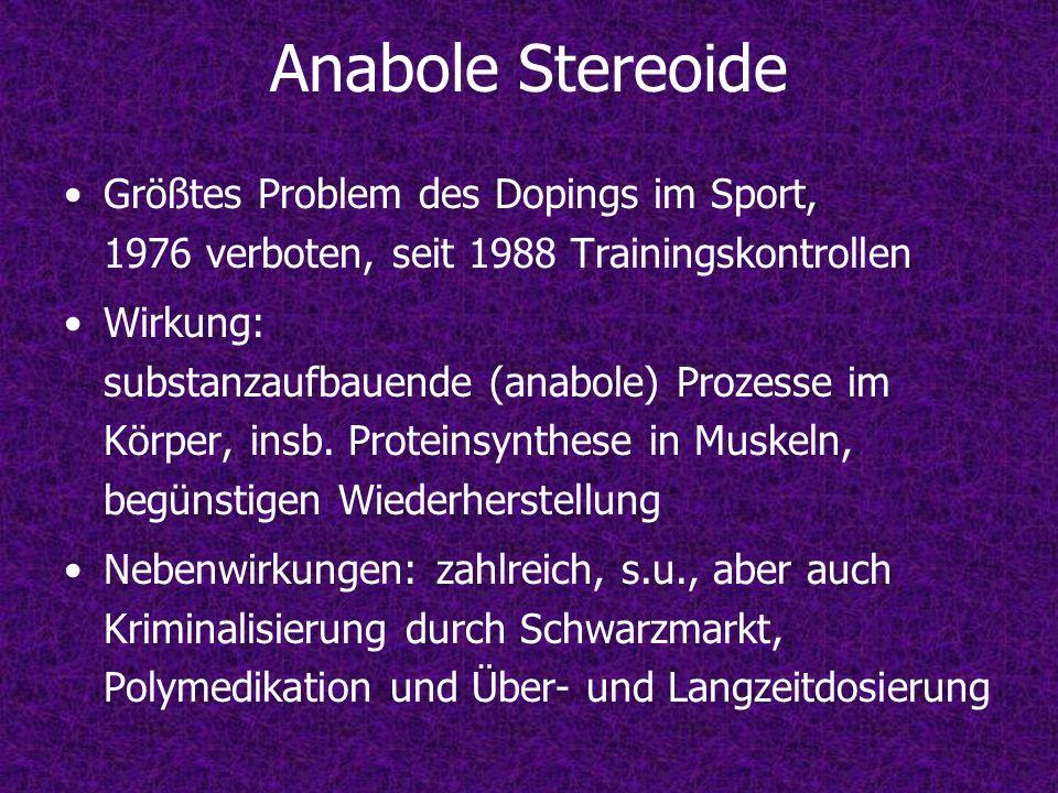 Anabole Stereoide Größtes Problem des Dopings im Sport, 1976 verboten, seit 1988 Trainingskontrollen Wirkung: substanzaufbauende (anabole) Prozesse im