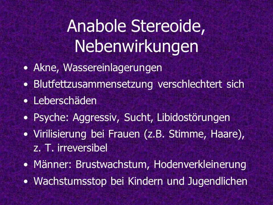 Anabole Stereoide, Nebenwirkungen Akne, Wassereinlagerungen Blutfettzusammensetzung verschlechtert sich Leberschäden Psyche: Aggressiv, Sucht, Libidos