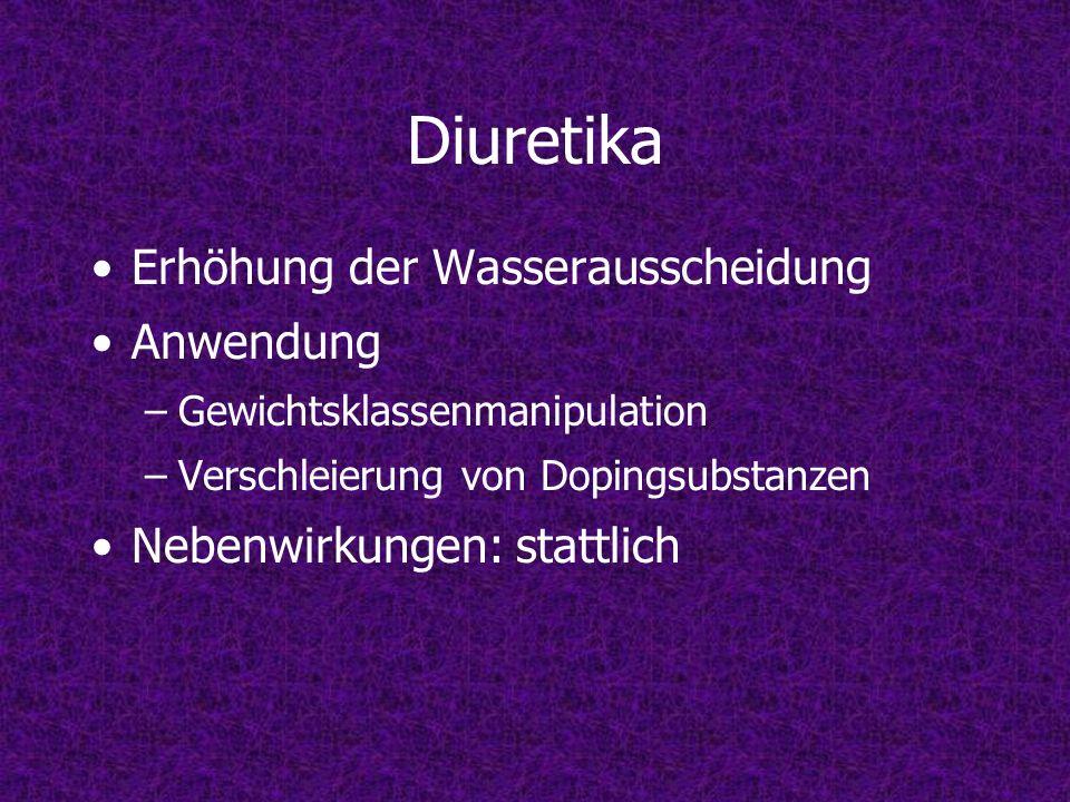 Diuretika Erhöhung der Wasserausscheidung Anwendung –Gewichtsklassenmanipulation –Verschleierung von Dopingsubstanzen Nebenwirkungen: stattlich