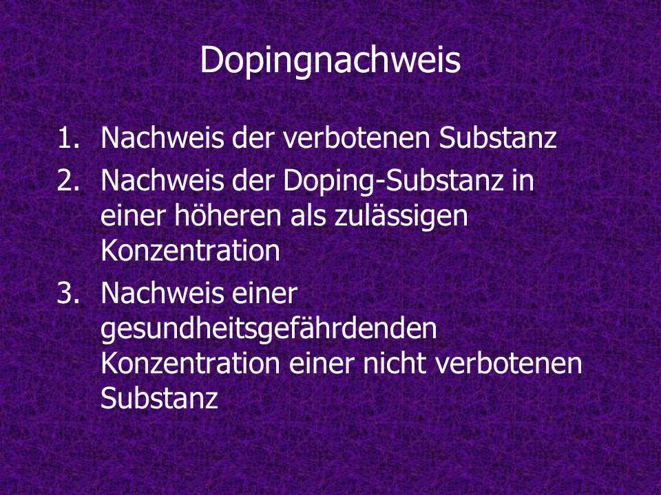 Dopingnachweis 1.Nachweis der verbotenen Substanz 2.Nachweis der Doping-Substanz in einer höheren als zulässigen Konzentration 3.Nachweis einer gesund